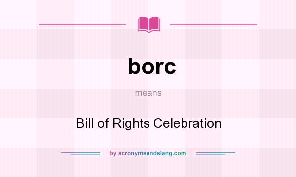What does borc mean? It stands for Bill of Rights Celebration