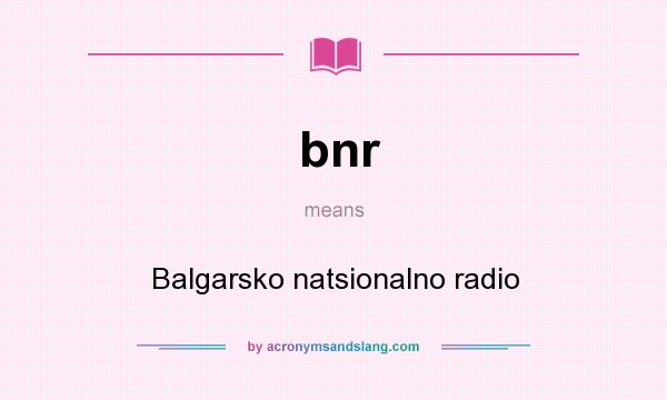 What does bnr mean? It stands for Balgarsko natsionalno radio