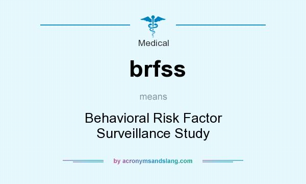 What does brfss mean? It stands for Behavioral Risk Factor Surveillance Study