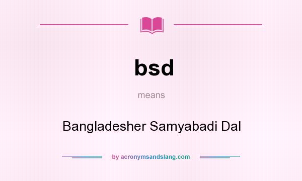 What does bsd mean? It stands for Bangladesher Samyabadi Dal