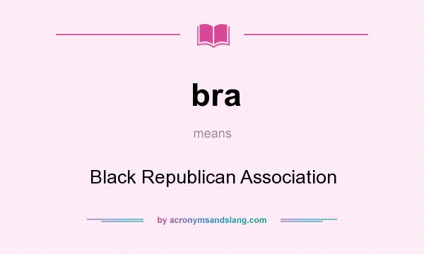 What does bra mean? It stands for Black Republican Association