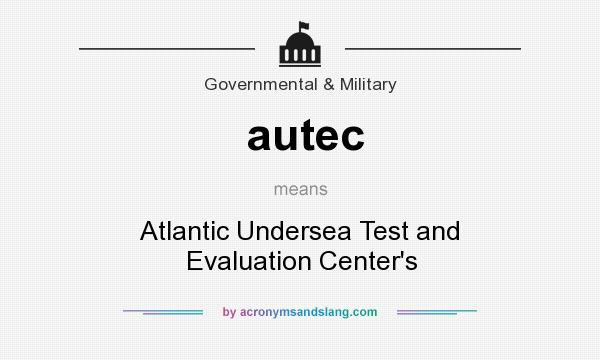 What does autec mean? It stands for Atlantic Undersea Test and Evaluation Center`s
