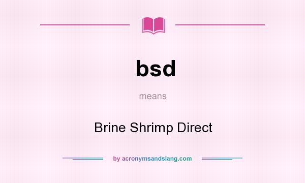 What does bsd mean? It stands for Brine Shrimp Direct