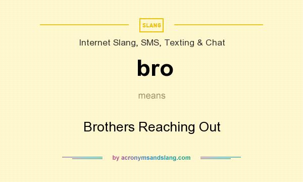 What does bro mean? It stands for Brothers Reaching Out