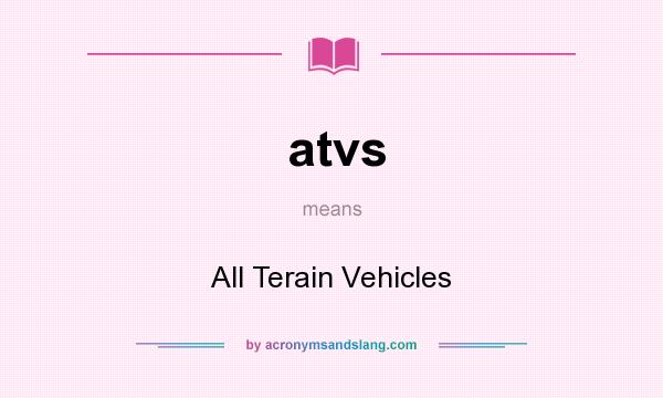 What does atvs mean? It stands for All Terain Vehicles