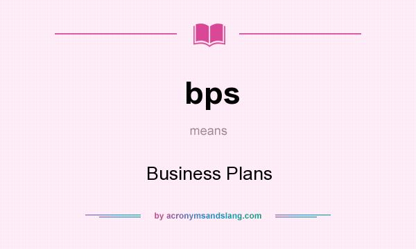 What does bps mean? It stands for Business Plans