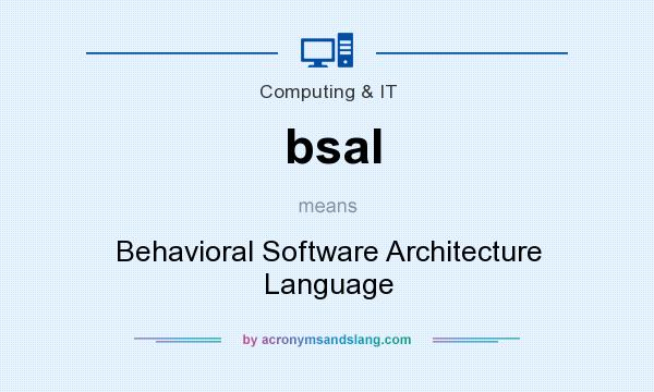 What does bsal mean? It stands for Behavioral Software Architecture Language