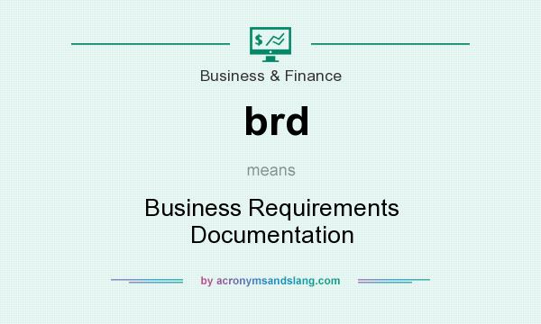 What does brd mean? It stands for Business Requirements Documentation