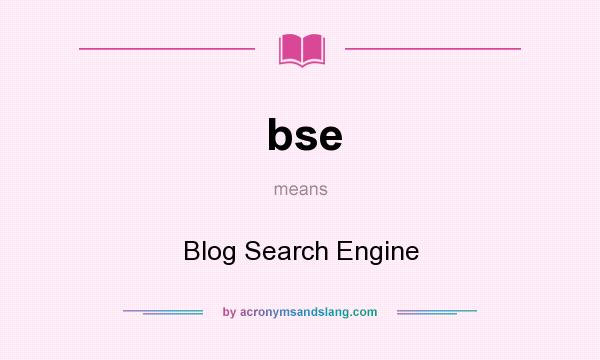 What does bse mean? It stands for Blog Search Engine