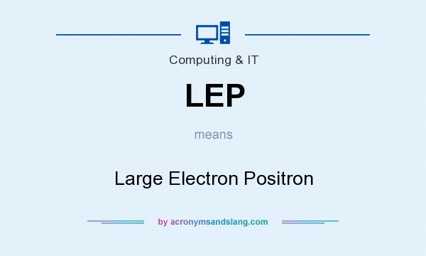 What does LEP mean? It stands for Large Electron Positron
