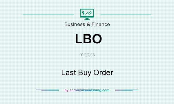 LBO - Last Buy Order in Business & Finance by AcronymsAndSlang com