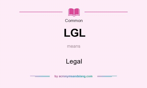 What does LGL mean? It stands for Legal