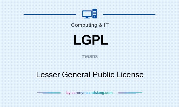 What does LGPL mean? It stands for Lesser General Public License