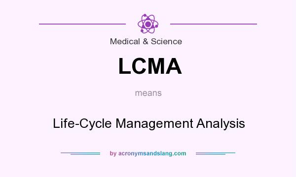 What does LCMA mean? It stands for Life-Cycle Management Analysis