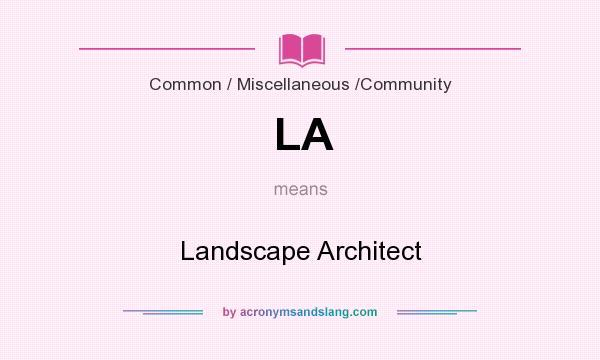 What does LA mean? It stands for Landscape Architect