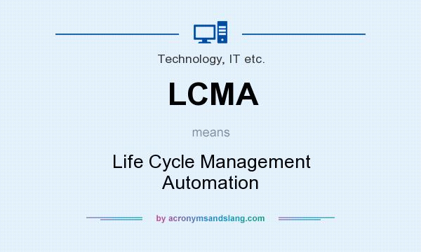 What does LCMA mean? It stands for Life Cycle Management Automation