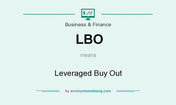 What does LBO mean? It stands for Leveraged Buy Out