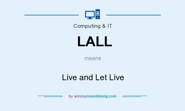 What does LALL mean? It stands for Live and Let Live