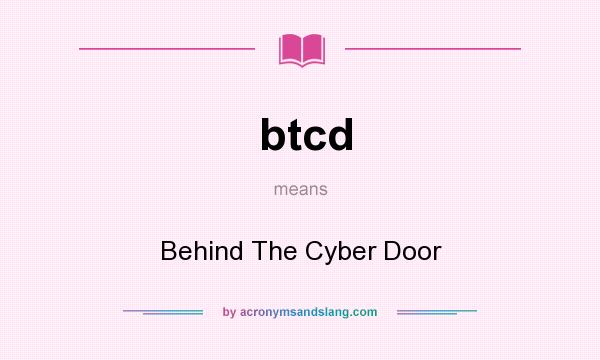 What does btcd mean? It stands for Behind The Cyber Door