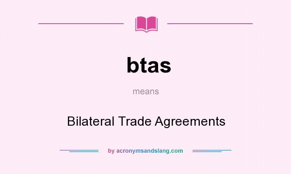 Btas Bilateral Trade Agreements In Undefined By Acronymsandslang