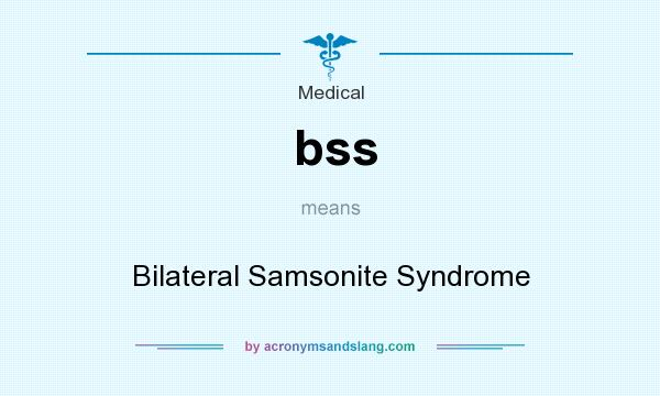 What does bss mean? It stands for Bilateral Samsonite Syndrome