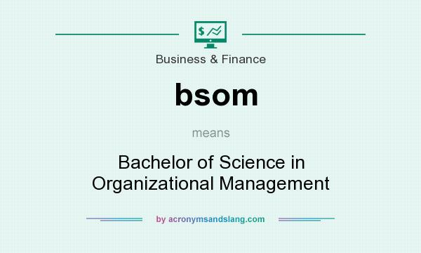 What does bsom mean? It stands for Bachelor of Science in Organizational Management