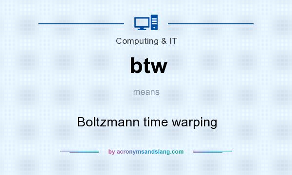 What does btw mean? It stands for Boltzmann time warping