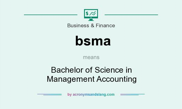 What does bsma mean? It stands for Bachelor of Science in Management Accounting