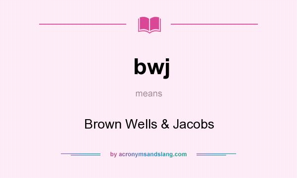 What does bwj mean? It stands for Brown Wells & Jacobs