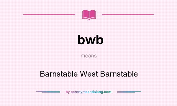 What does bwb mean? It stands for Barnstable West Barnstable