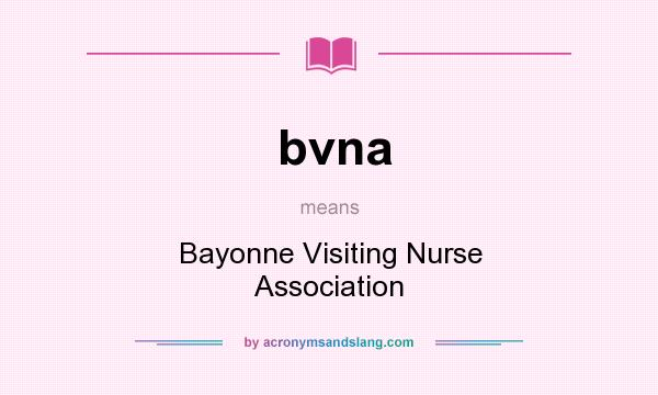 What does bvna mean? It stands for Bayonne Visiting Nurse Association
