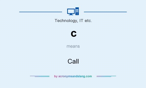 What does c mean? It stands for Call