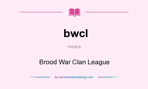What does bwcl mean? It stands for Brood War Clan League