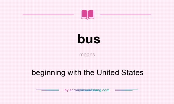 What does bus mean? It stands for beginning with the United States