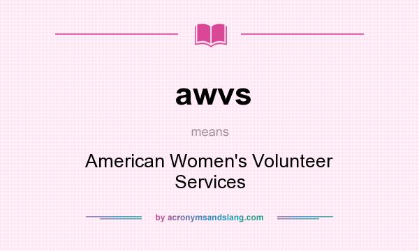 What does awvs mean? It stands for American Women`s Volunteer Services