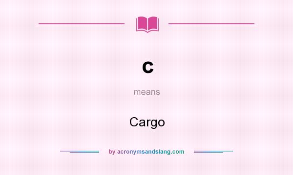 What does c mean? It stands for Cargo