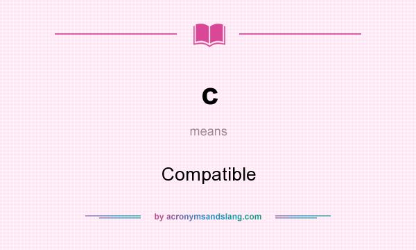What does c mean? It stands for Compatible