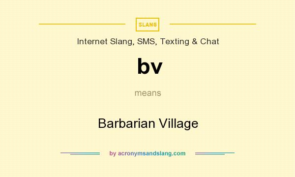 What does bv mean? It stands for Barbarian Village