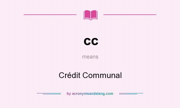 What does cc mean? It stands for Crédit Communal