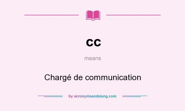 What does cc mean? It stands for Chargé de communication
