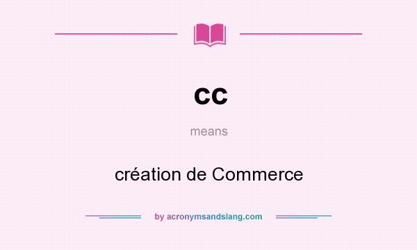 What does cc mean? It stands for création de Commerce