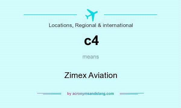 What does c4 mean? It stands for Zimex Aviation