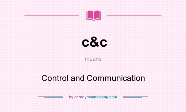 What does c&c mean? It stands for Control and Communication