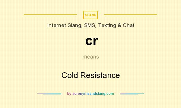 What does cr mean? It stands for Cold Resistance