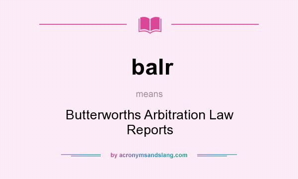 What does balr mean? It stands for Butterworths Arbitration Law Reports