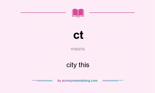 What does ct mean? It stands for city this