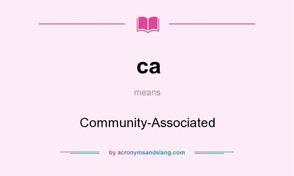 What does ca mean? It stands for Community-Associated