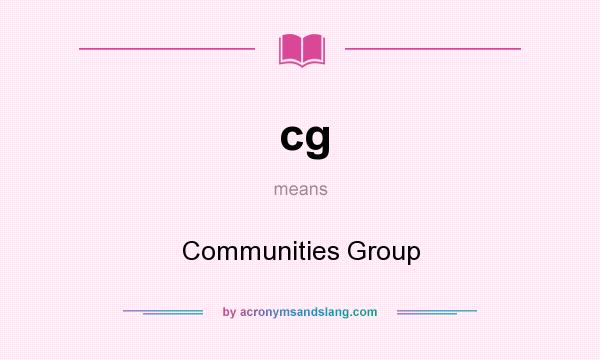 What does cg mean? It stands for Communities Group