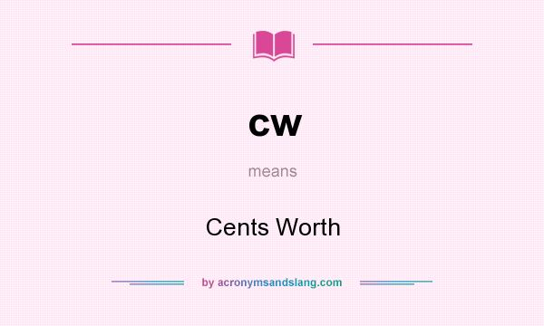 What does cw mean? It stands for Cents Worth