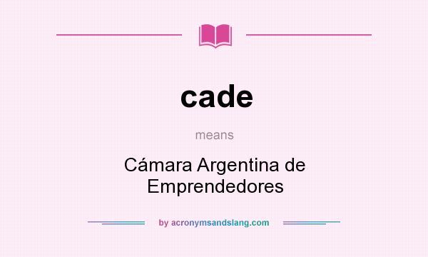 What does cade mean? It stands for Cámara Argentina de Emprendedores